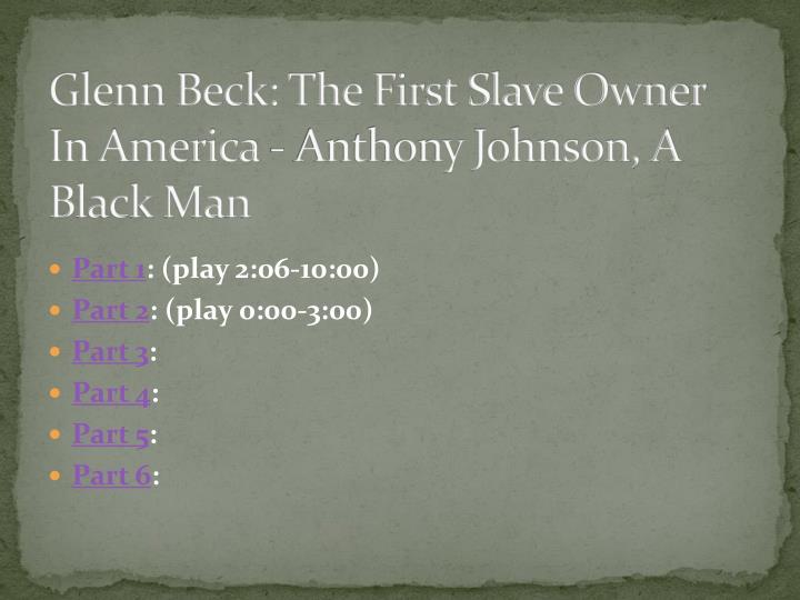 Glenn beck the first slave owner in america anthony johnson a black man