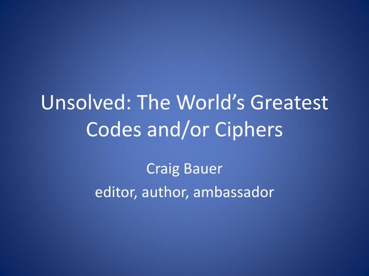unsolved the world s greatest codes and or ciphers n.
