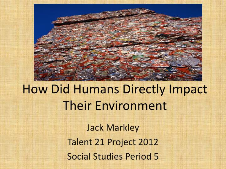 how did humans directly impact their environment n.