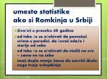 umesto statistike ako si romkinja u srbiji