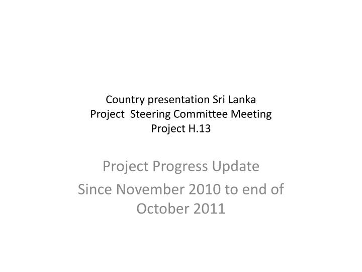 country presentation sri lanka project steering committee meeting project h 13 n.