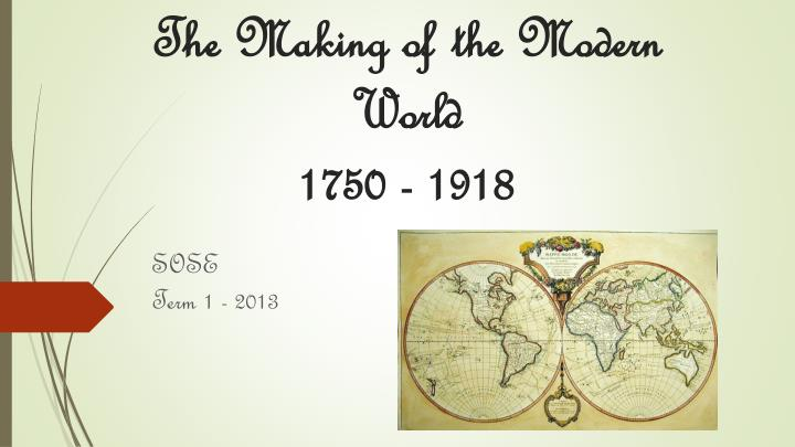 the making of the modern world 1750 1918 n.