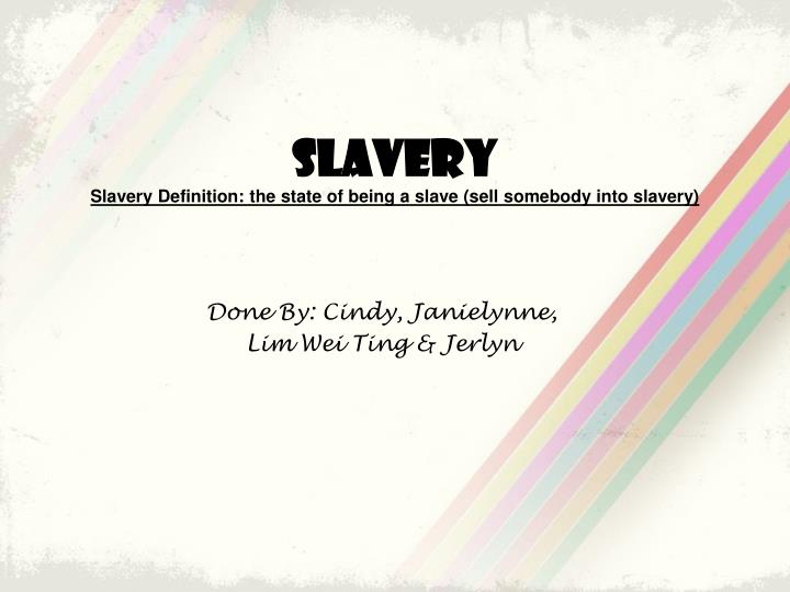 slavery slavery definition the state of being a slave sell somebody into slavery n.