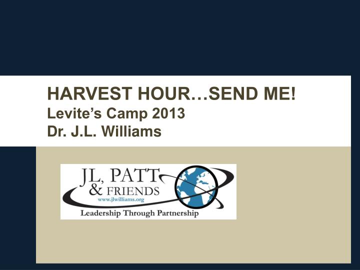 harvest hour send me levite s camp 2013 dr j l williams n.
