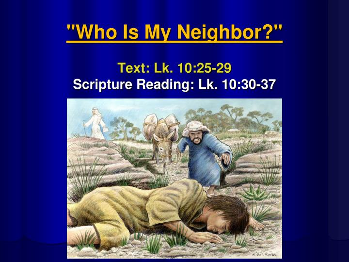 who is my neighbor text lk 10 25 29 scripture reading lk 10 30 37 n.