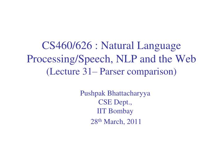 cs460 626 natural language processing speech nlp and the web lecture 31 parser comparison n.