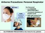airborne precautions personal respirator