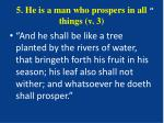 5 he is a man who prospers in all things v 3