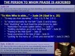 the person to whom praise is ascribed