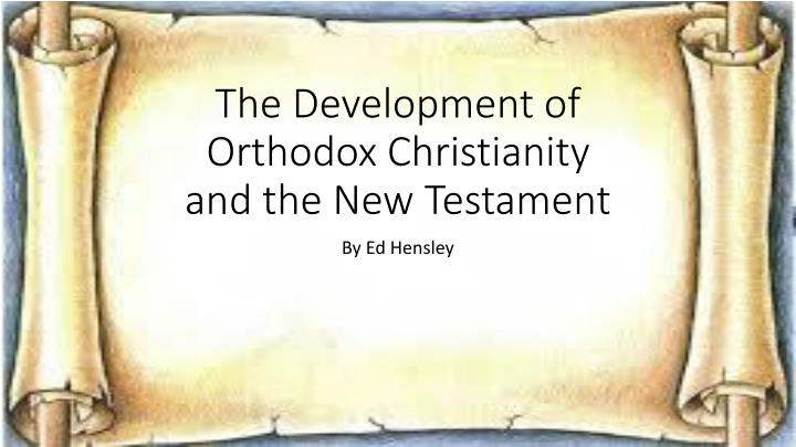 the development of orthodox christianity and the new testament n.