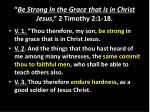 be strong in the grace that is in christ jesus 2 timothy 2 1 18