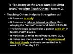 to be strong in the grace that is in christ jesu s we must teach others note v 2