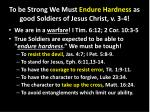 to be strong we must endure hardness as good soldiers of jesus christ v 3 4