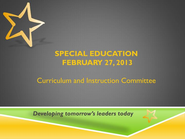 special education february 27 2013 curriculum and instruction committee n.