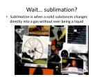 wait sublimation