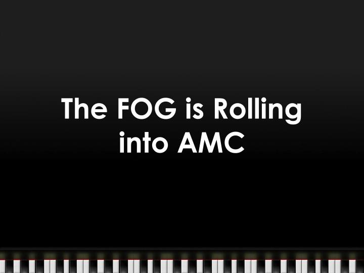 the fog is rolling into amc n.