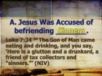 a jesus was accused of befriending