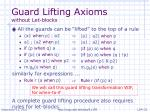 guard lifting axioms without let blocks