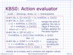 kbs0 action evaluator