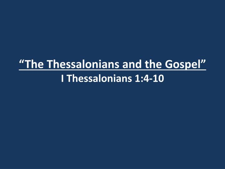 the thessalonians and the gospel i thessalonians 1 4 10 n.