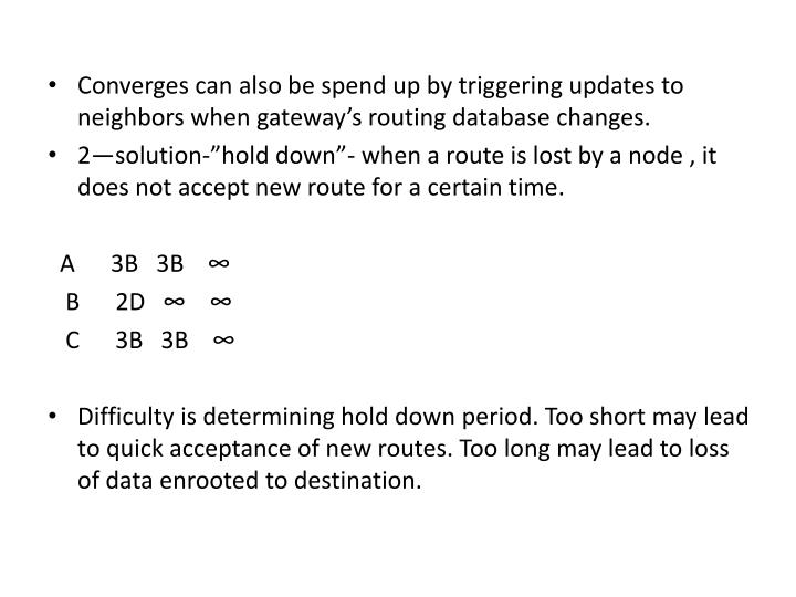 Converges can also be spend up by triggering updates to neighbors when gateway's routing database changes.