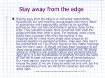 stay away from the edge