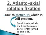 2 atlanto axial rotation fixation