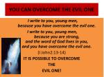 you can overcome the evil one