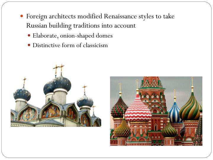 Foreign architects modified Renaissance styles to take Russian building traditions into account
