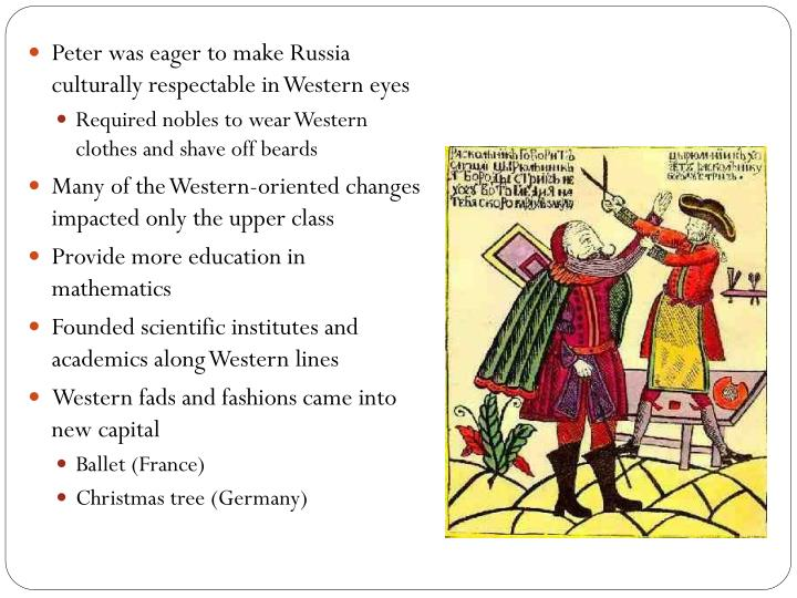 Peter was eager to make Russia culturally respectable in Western eyes