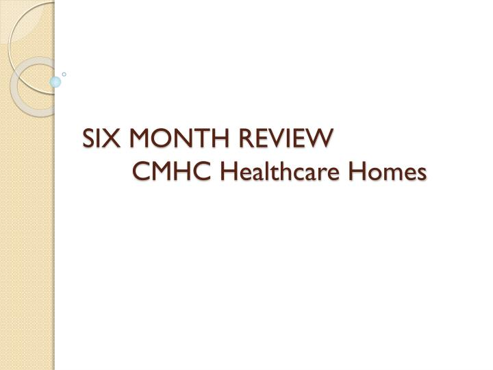 six month review cmhc healthcare homes n.