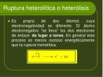 ruptura heterol tica o heter lisis