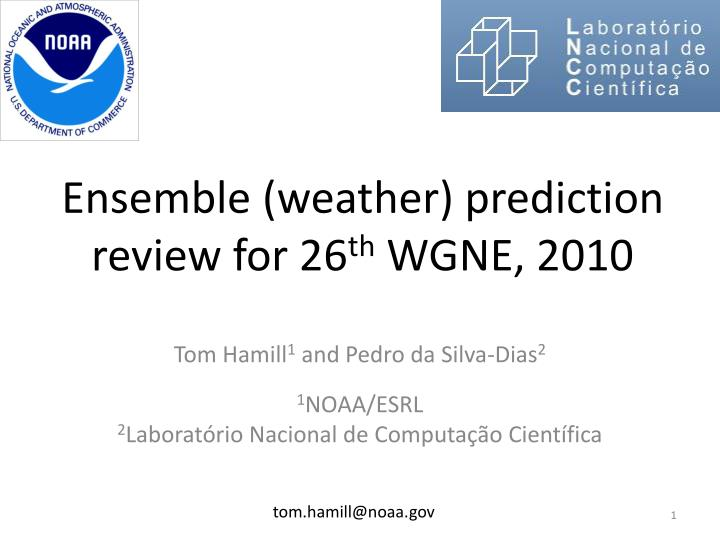 ensemble weather prediction review for 26 th wgne 2010 n.