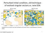 perturbed initial condition old technique of evolved singular vectors vs new eda