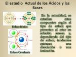 el estudio actual de los cidos y las bases