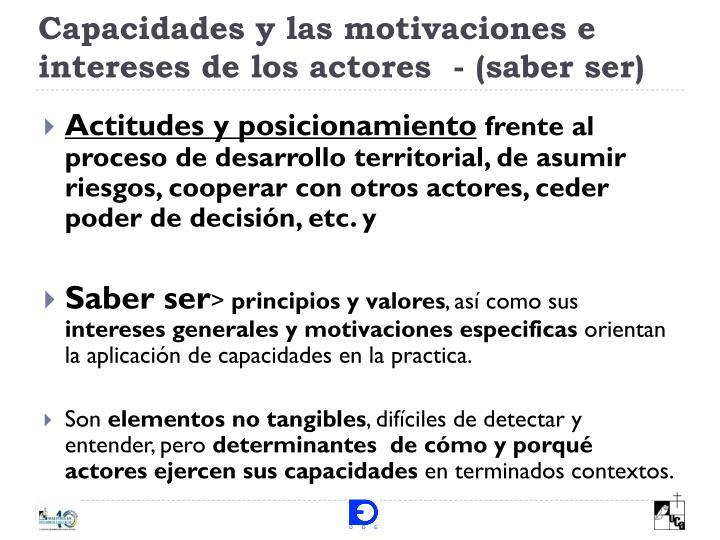 Capacidades y las motivaciones e intereses de los actores  - (saber ser)