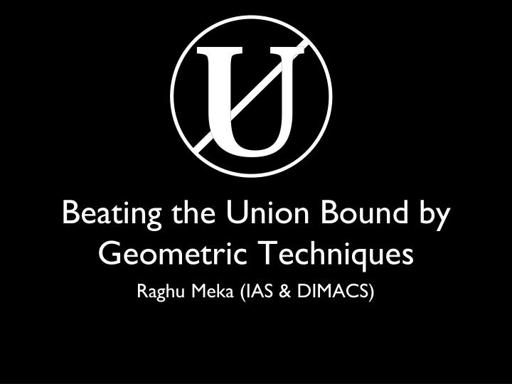 beating the union bound by geometric techniques n.