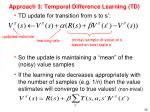approach 3 temporal difference learning td1