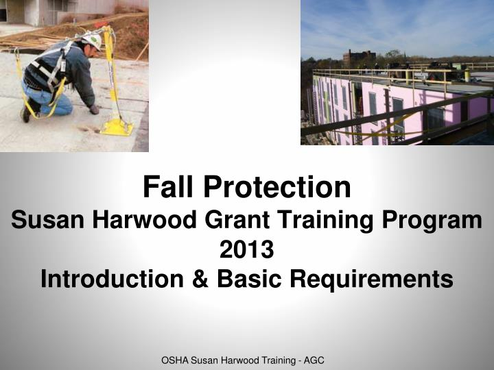 fall protection susan harwood grant training program 2013 introduction basic requirements n.