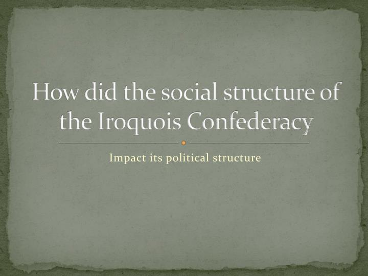 how did the social structure of the iroquois confederacy n.