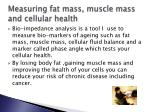 measuring fat mass muscle mass and cellular health