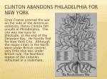clinton abandons philadelphia for new york