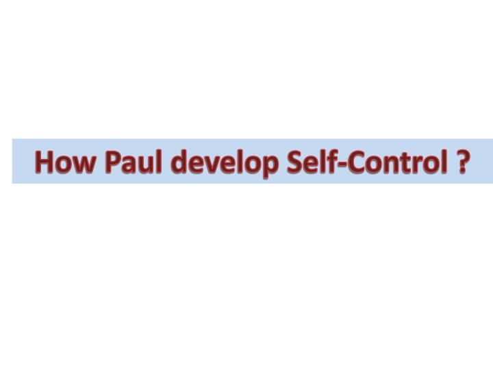How Paul develop Self-Control ?