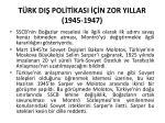 t rk di pol t kasi n zor yillar 1945 1947