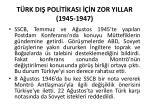 t rk di pol t kasi n zor yillar 1945 19471