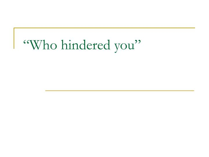 who hindered you n.