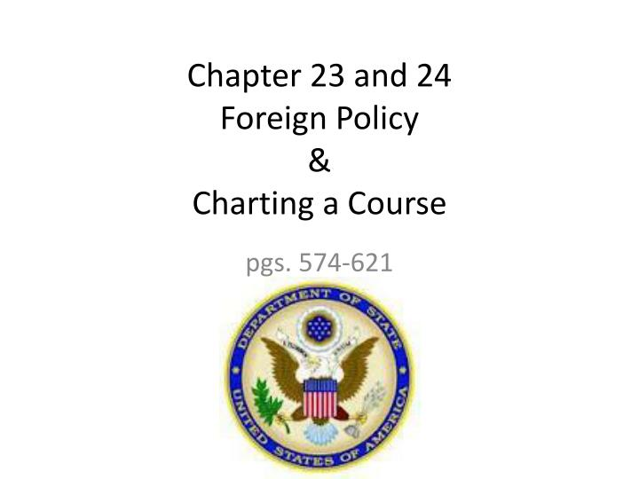 chapter 23 and 24 foreign policy charting a course n.