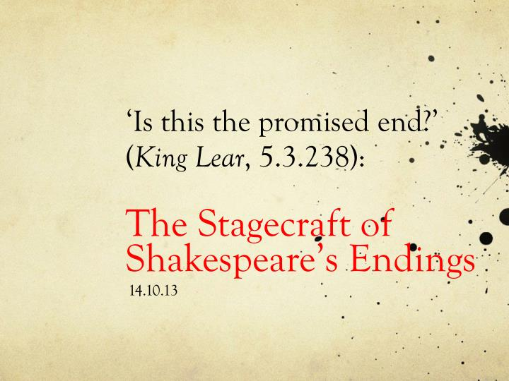 is this the promised end king lear 5 3 238 the stagecraft of shakespeare s endings n.