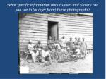 what specific information about slaves and slavery can you see in or infer from these photographs