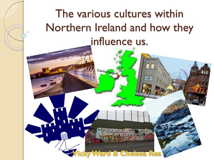 the various cultures within northern ireland and how they influence us n.
